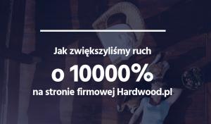 Case: Jak zwiększyliśmy ruch o 10 000% na stronie firmowej Hardwood.pl w przeciągu 8 miesięcy 7